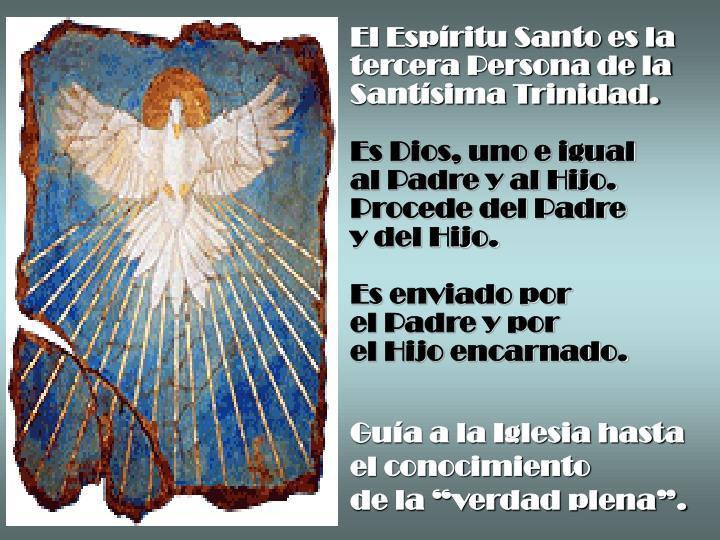 El Espíritu Santo es la tercera Persona de la Santísima Trinidad.