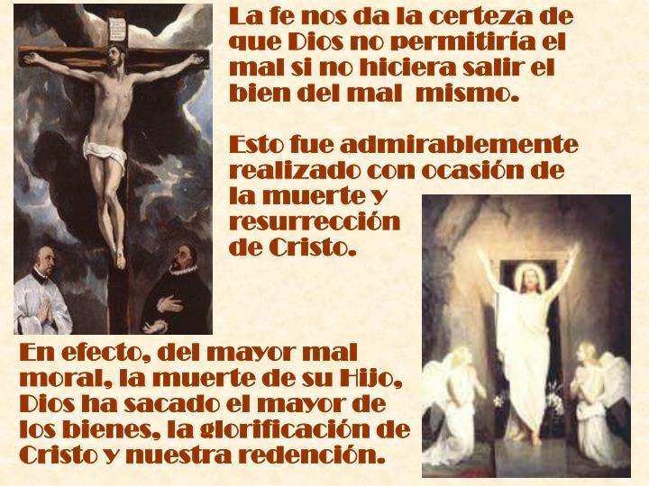 La fe nos da la certeza de que Dios no permitiría el mal si no hiciera salir el