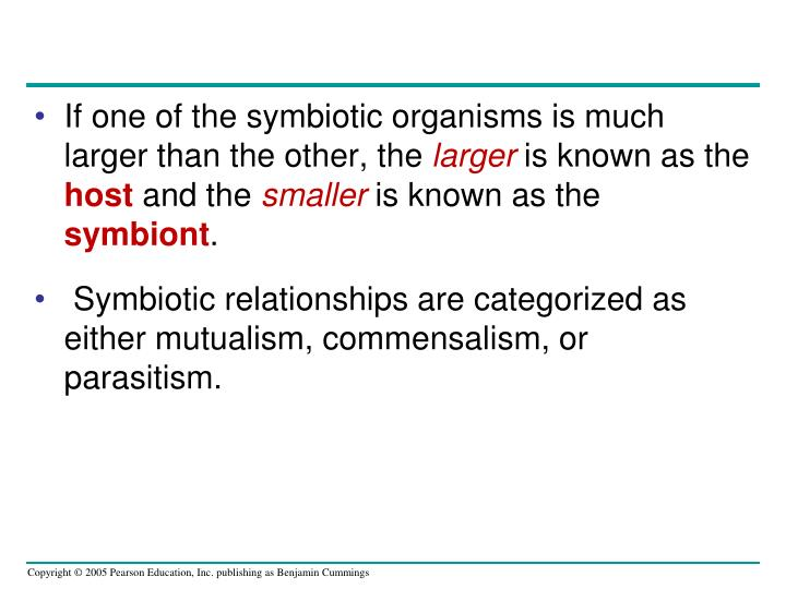 If one of the symbiotic organisms is much larger than the other, the