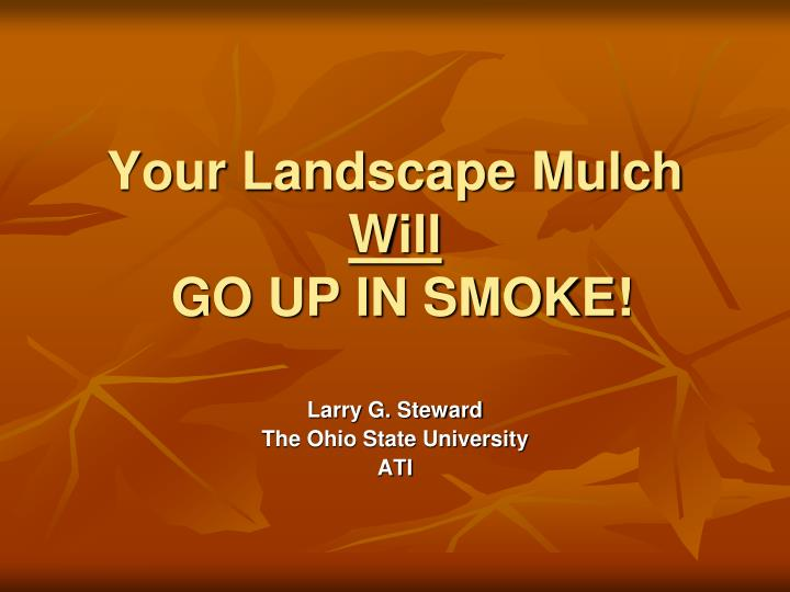 your landscape mulch will go up in smoke