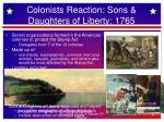 colonists reaction sons daughters of liberty 1765