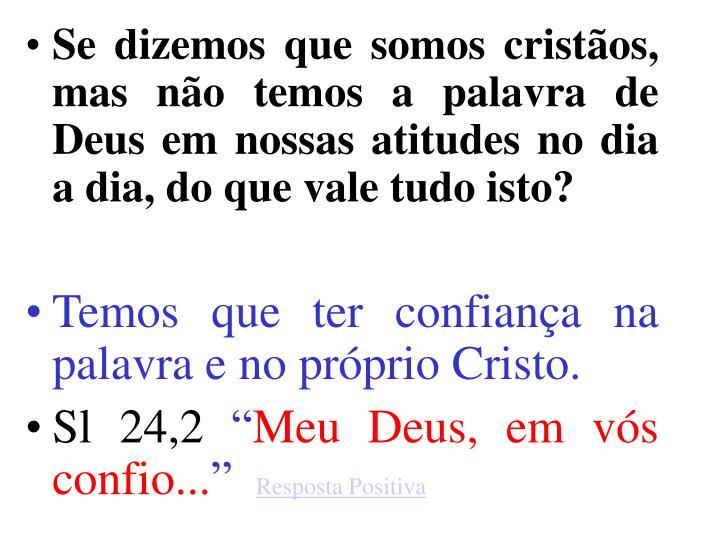 Se dizemos que somos cristãos, mas não temos a palavra de Deus em nossas atitudes no dia a dia, do que vale tudo isto?