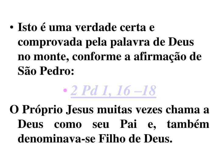 Isto é uma verdade certa e comprovada pela palavra de Deus no monte, conforme a afirmação de São Pedro: