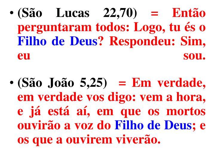 (São Lucas 22,70)