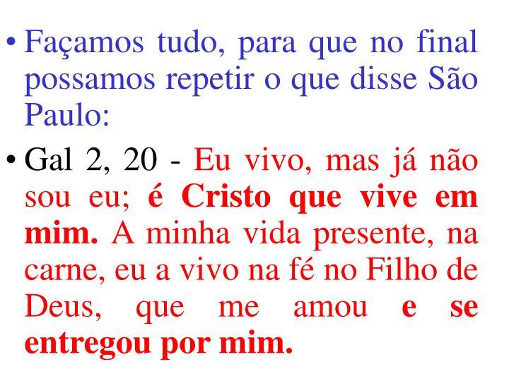 Façamos tudo, para que no final possamos repetir o que disse São Paulo:
