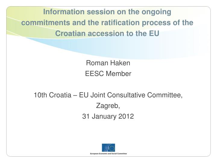 Information session on the ongoing commitments and the ratification process of the Croatian accessio...