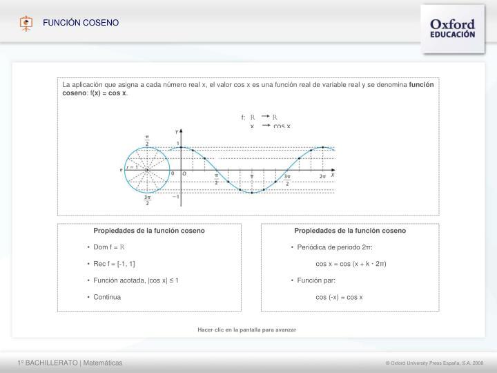 La aplicación que asigna a cada número real x, el valor cos x es una función real de variable real y se denomina
