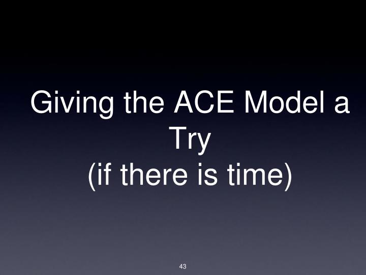 Giving the ACE Model a Try