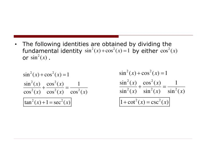 The following identities are obtained by dividing the fundamental identity                         by either               or          .