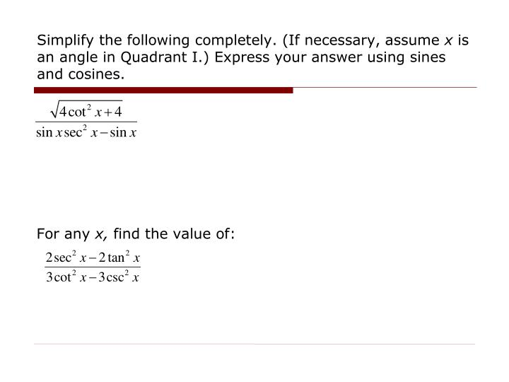 Simplify the following completely. (If necessary, assume