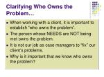 clarifying who owns the problem