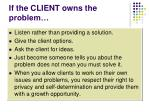 if the client owns the problem