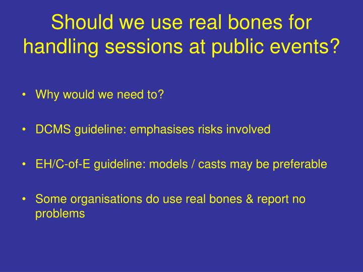 Should we use real bones for handling sessions at public events?