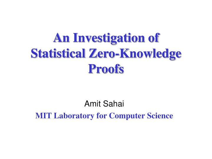 an investigation of statistical zero knowledge proofs n.