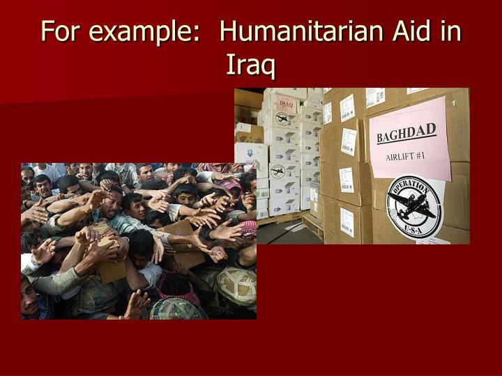 For example:  Humanitarian Aid in Iraq