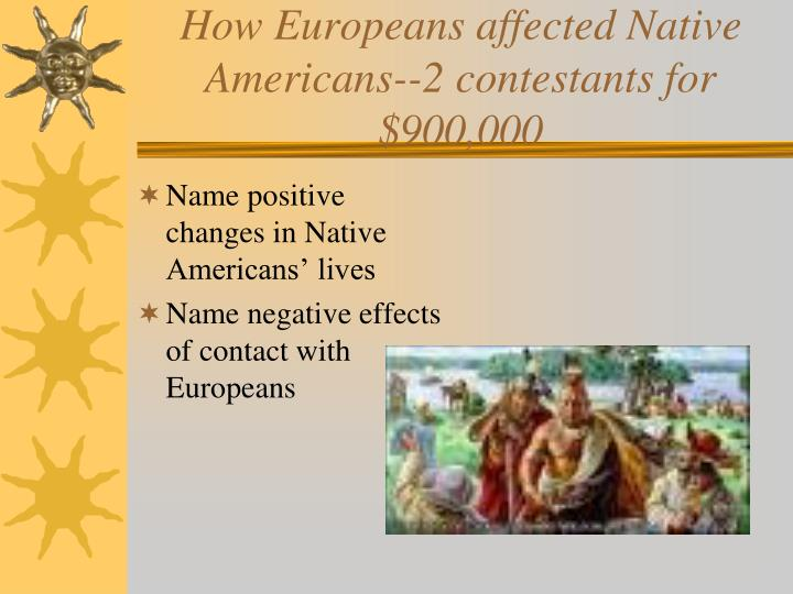 How Europeans affected Native Americans--2 contestants for $900,000
