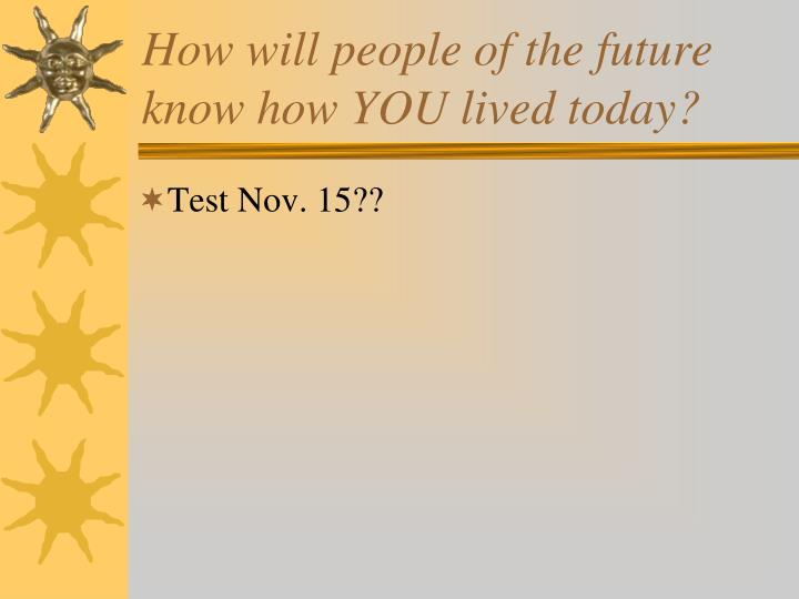 How will people of the future know how YOU lived today?