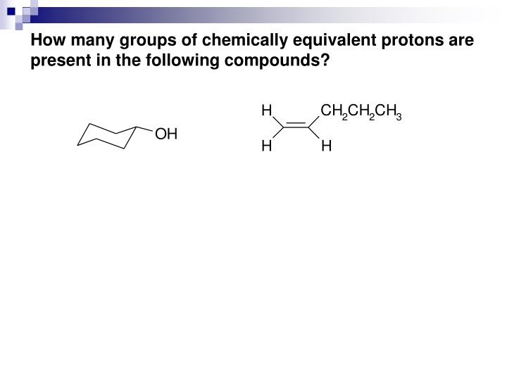 How many groups of chemically equivalent protons are present in the following compounds?