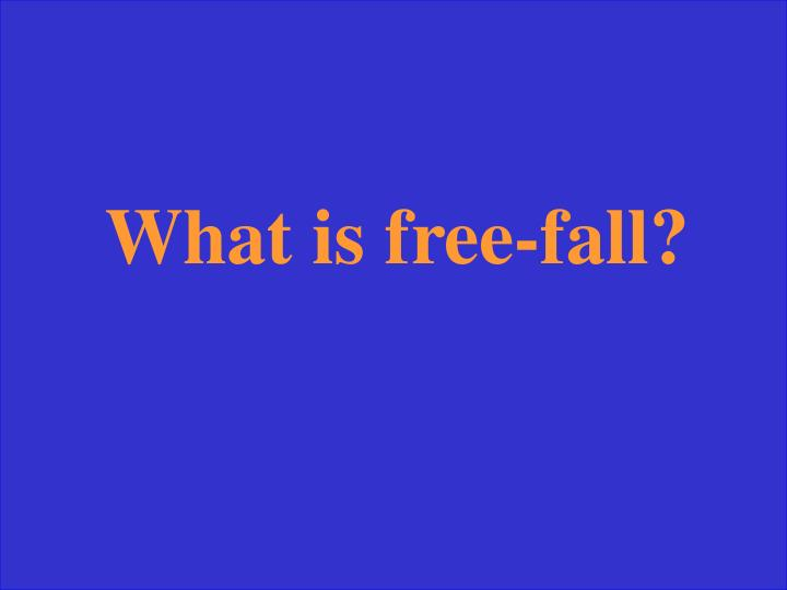 What is free-fall?