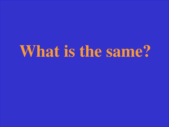 What is the same?