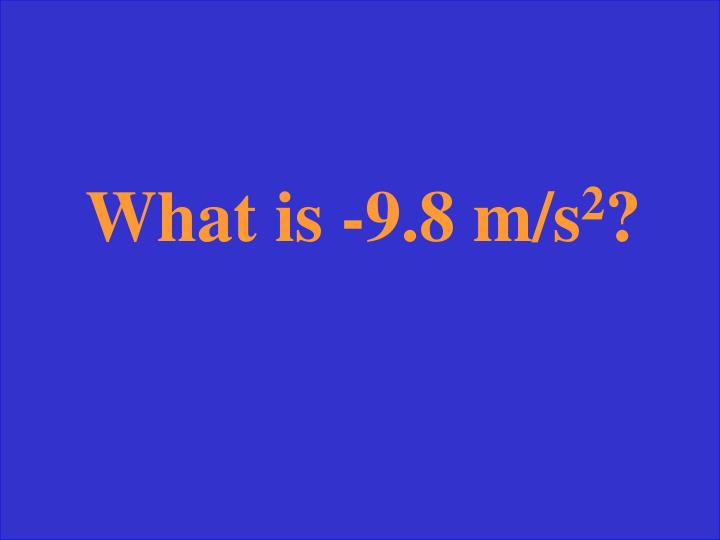 What is -9.8 m/s