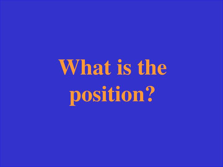 What is the position?