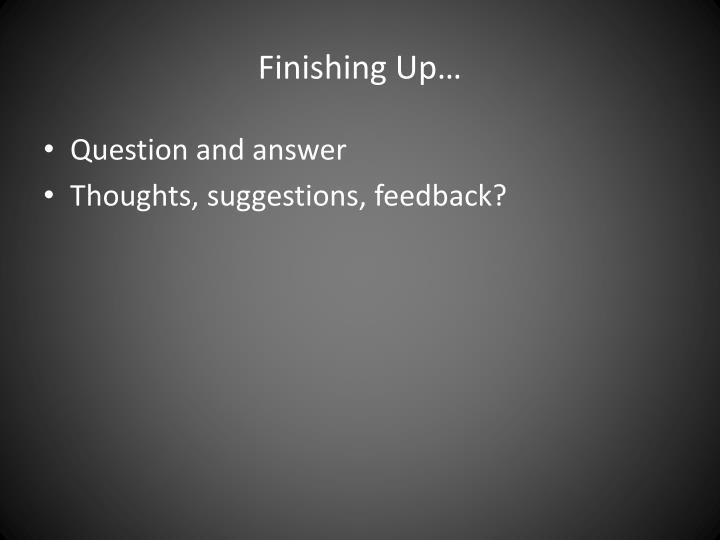 Finishing Up…