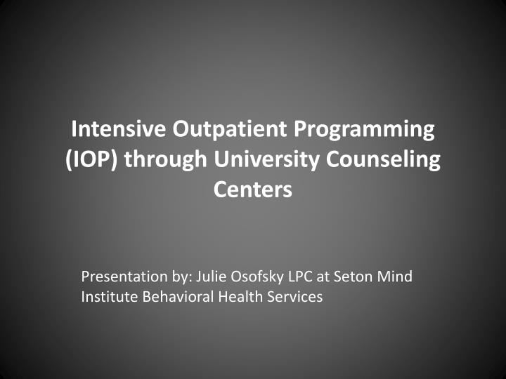 Intensive outpatient programming iop through university counseling centers