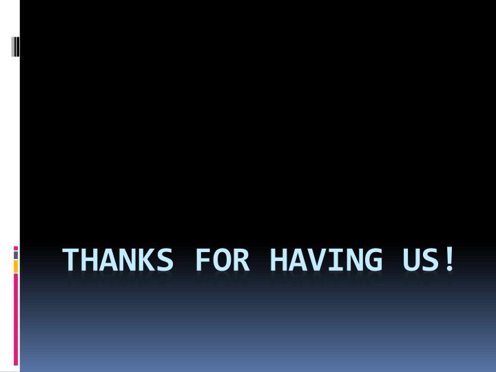Thanks for Having us!