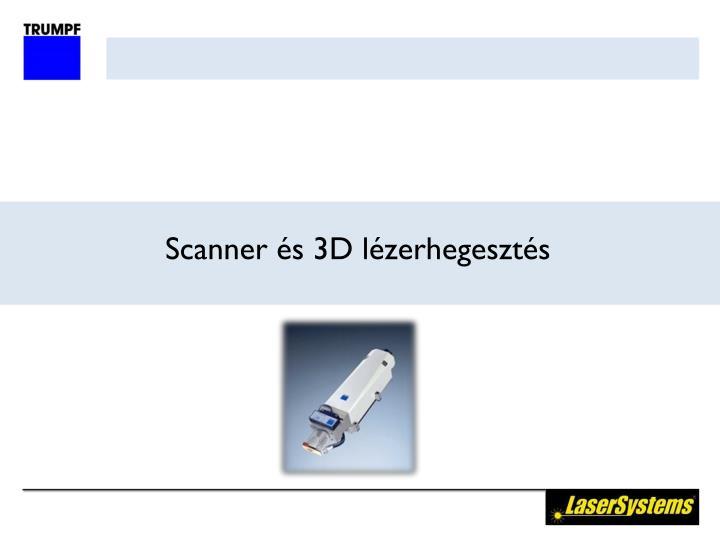 Scanner és 3D lézerhegesztés