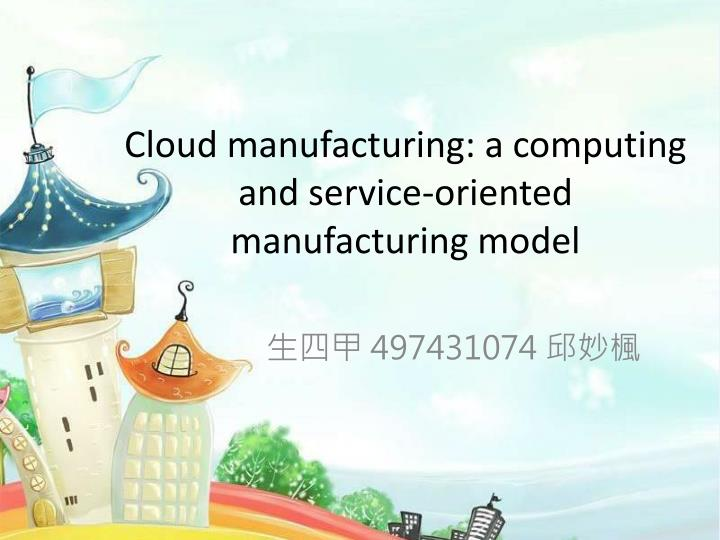 cloud manufacturing a computing and service oriented manufacturing model n.