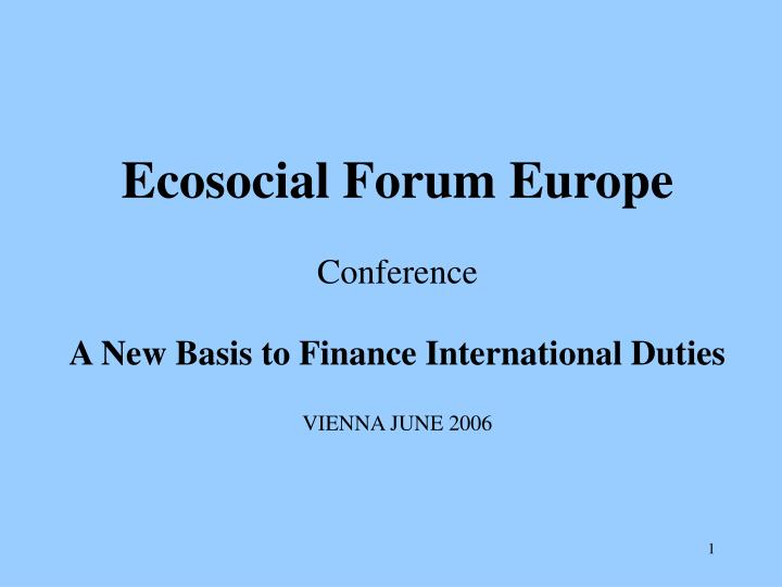 ecosocial forum europe conference a new basis to finance international duties vienna june 2006 n.