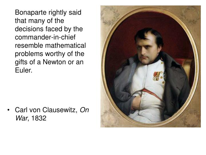 Bonaparte rightly said that many of the decisions faced by the commander-in-chief resemble mathematical problems worthy of the gifts of a Newton or an Euler.