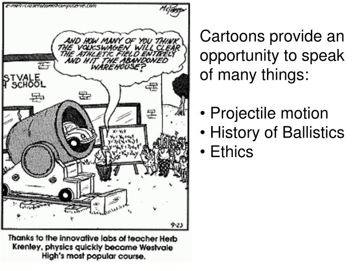 Cartoons provide an opportunity to speak of many things: