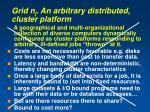 grid n j an arbitrary distributed cluster platform