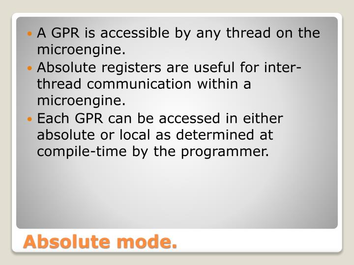 A GPR is accessible by any thread on the microengine.