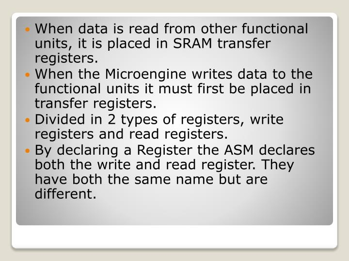 When data is read from other functional units, it is placed in SRAM transfer registers.