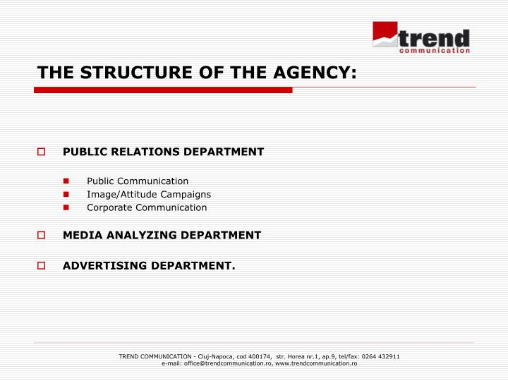 THE STRUCTURE OF THE AGENCY: