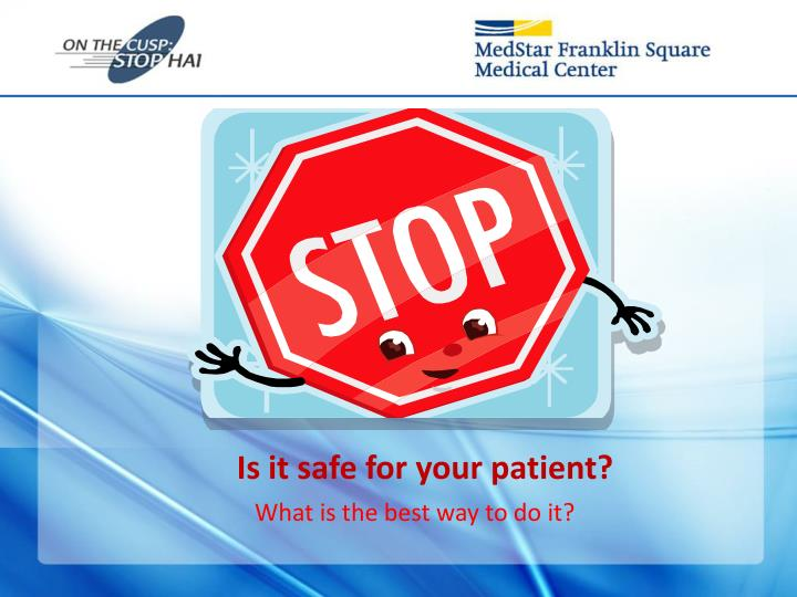 Is it safe for your patient?