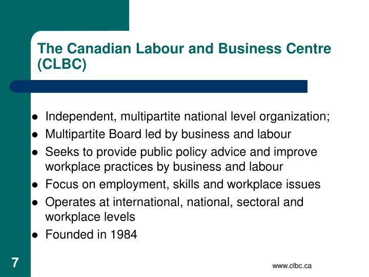 The Canadian Labour and Business Centre (CLBC)