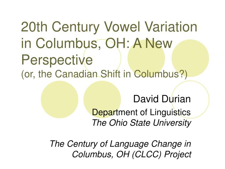 20th century vowel variation in columbus oh a new perspective or the canadian shift in columbus n.