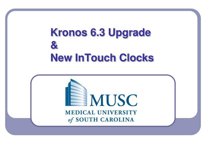 PPT - Kronos 6.3 Upgrade & New InTouch Clocks PowerPoint ...