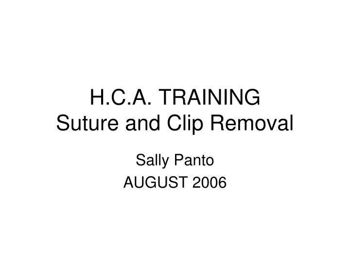 Ppt Hca Training Suture And Clip Removal Powerpoint