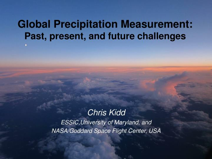 global precipitation measurement past present and future challenges n.