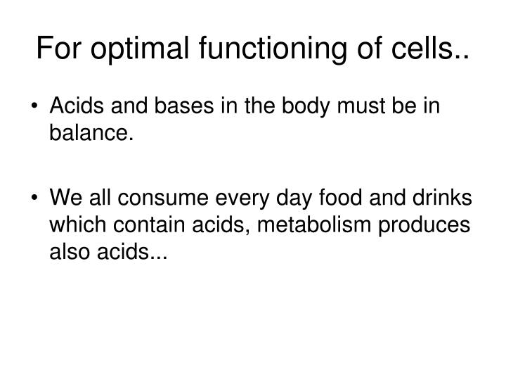 For optimal functioning of cells