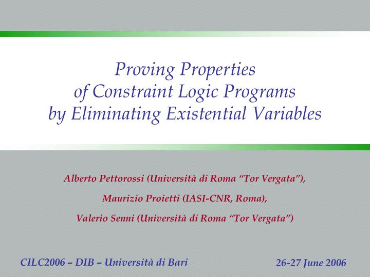proving properties of constraint logic programs by eliminating existential variables