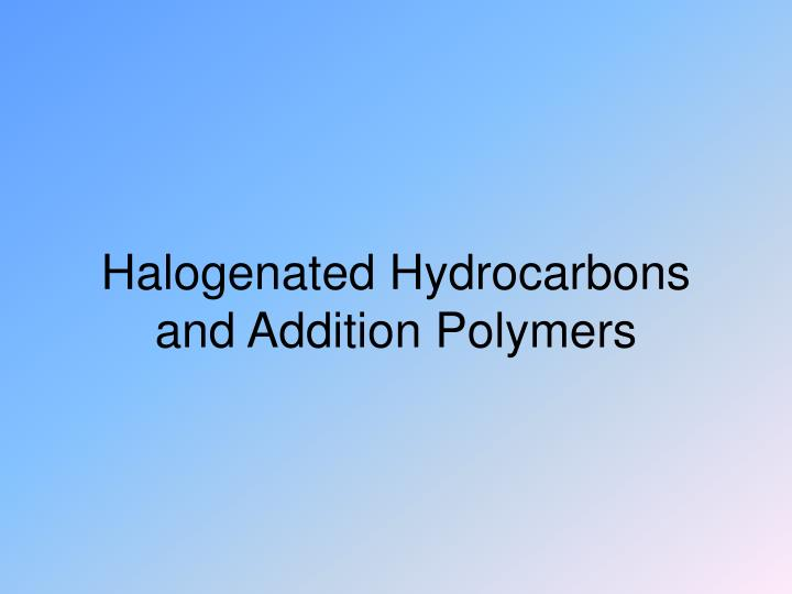 halogenated hydrocarbons and addition polymers n.