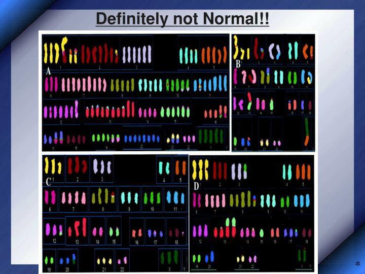 Definitely not Normal!!