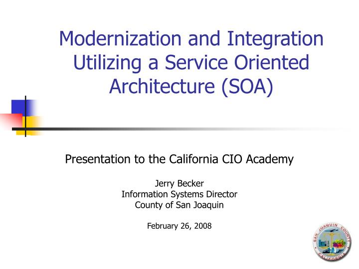 modernization and integration utilizing a service oriented architecture soa n.