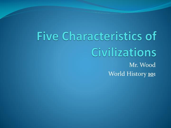 Five characteristics of civilizations